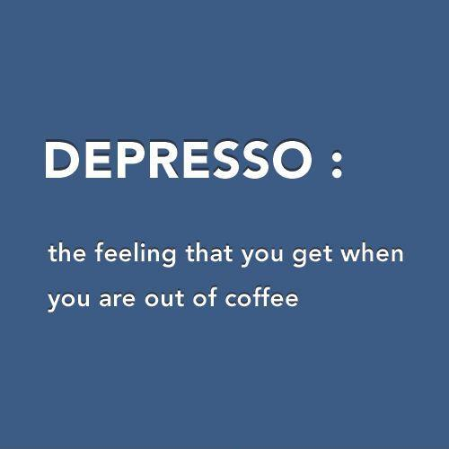 Depresso: the feeling you get when you are out of coffee Picture Quote #1