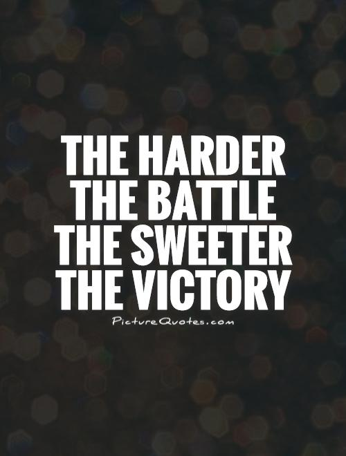The harder the battle the sweeter the victory Picture Quote #1