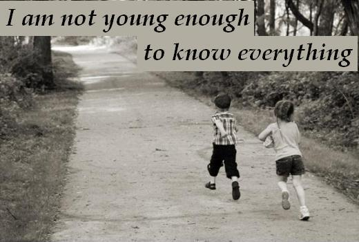 I am not young enough to know everything Picture Quote #1