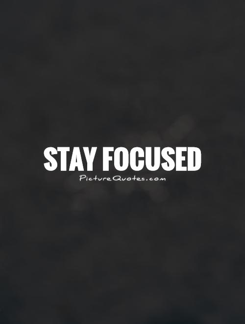 staying focused If you want to be of use to god, maintain the proper relationship with jesus christ by staying focused on him, and he will make use of you every minute you.
