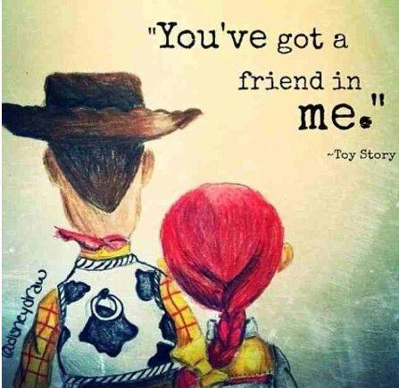 You've got a friend in me Picture Quote #1
