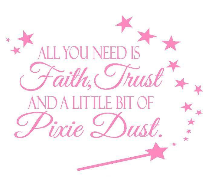 All you need is faith, trust, and a little bit of pixie dust Picture Quote #1