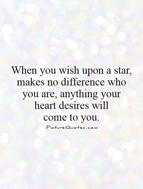 When you wish upon a star, makes no difference who you are, anything your  heart desires will  come to you Picture Quote #1