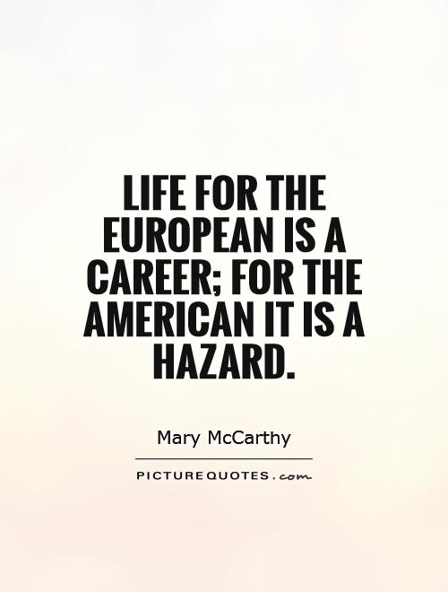 Life for the European is a career; for the American it is a hazard Picture Quote #1