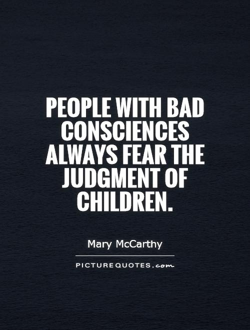 People with bad consciences always fear the judgment of children Picture Quote #1