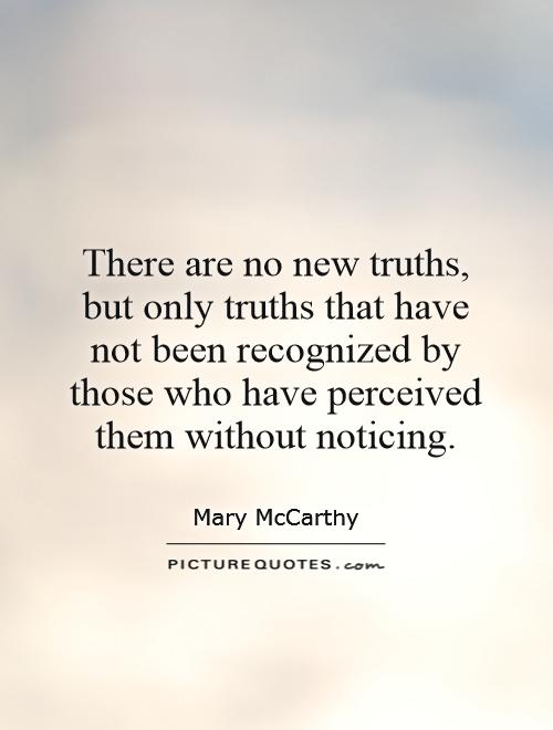 There are no new truths, but only truths that have not been recognized by those who have perceived them without noticing Picture Quote #1