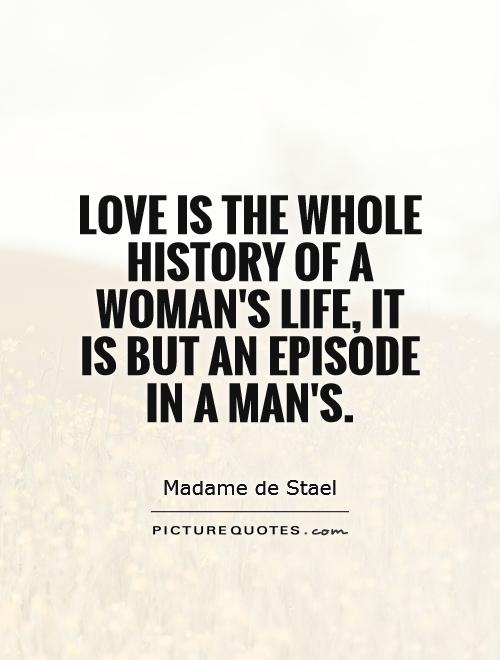 Love is the whole history of a woman's life, it is but an episode in a man's Picture Quote #1