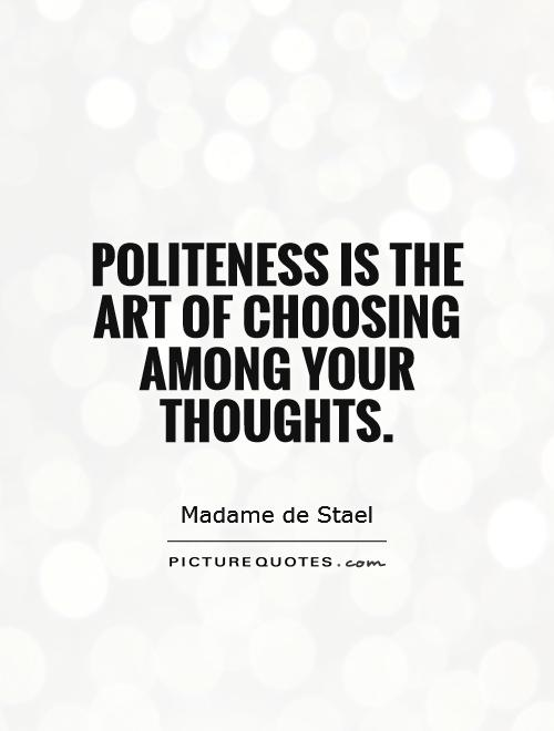 Politeness is the art of choosing among your thoughts Picture Quote #1