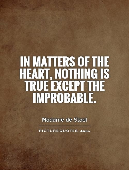 In matters of the heart, nothing is true except the improbable Picture Quote #1