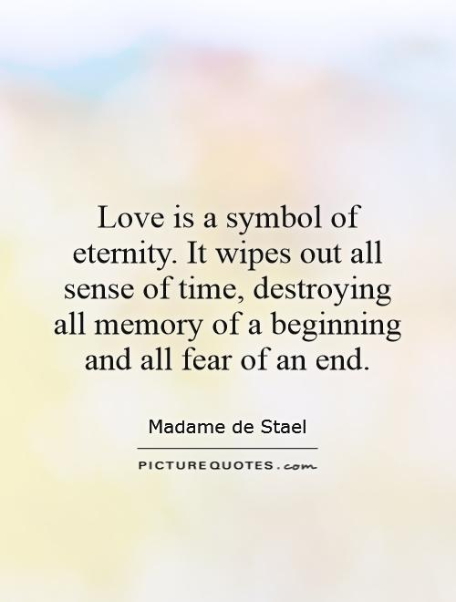 Love Is A Symbol Of Eternity It Wipes Out All Sense Of Time