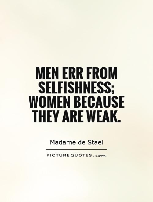 Men err from selfishness; women because they are weak Picture Quote #1