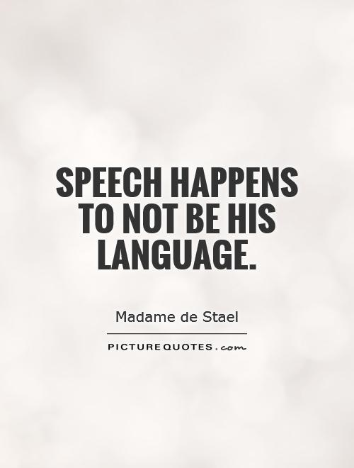 Speech happens to not be his language Picture Quote #1