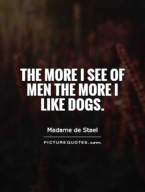 The more I see of men the more I like dogs Picture Quote #1