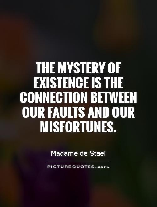 The mystery of existence is the connection between our faults and our misfortunes Picture Quote #1
