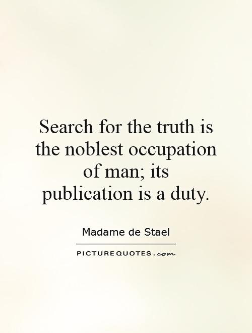 Search for the truth is the noblest occupation of man; its publication is a duty Picture Quote #1