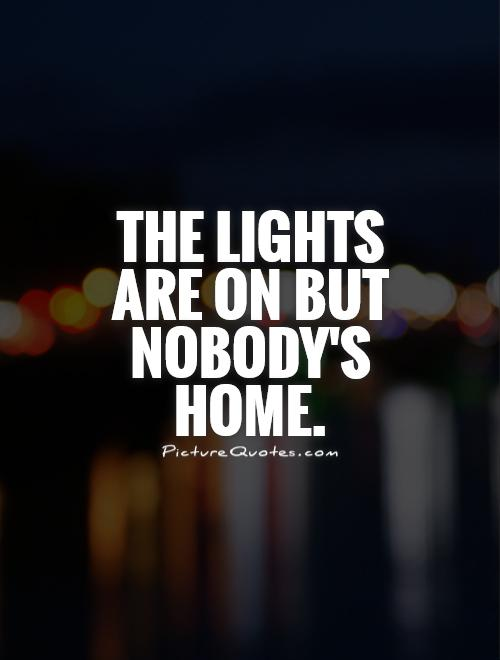 The lights are on but nobody's home Picture Quote #1