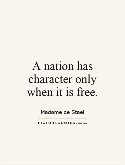 A nation has character only when it is free Picture Quote #1