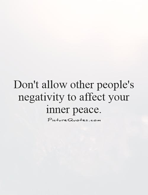 Don't allow other people's negativity to affect your inner peace Picture Quote #1
