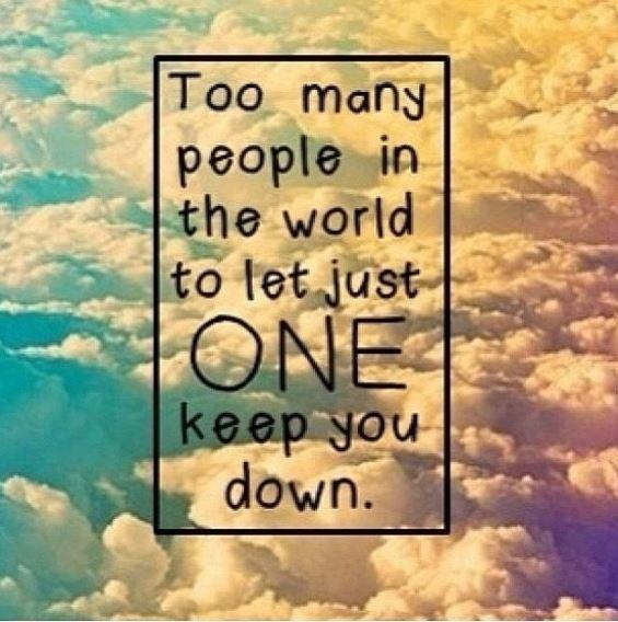 Too many people in the world to let just one keep you down Picture Quote #1