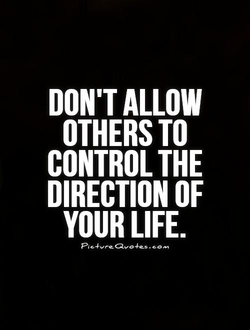 Don't allow others to control the direction of your life Picture Quote #1