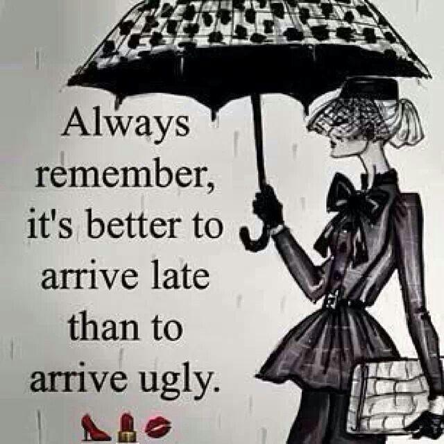 Always remember, it's better to arrive late than to arrive ugly Picture Quote #1