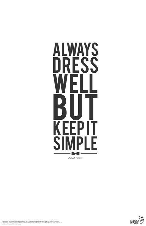 Always dress well but keep it simple picture quotes Mens fashion style quotes
