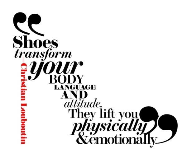 Shoes transform your body language and attitude. They life you physically and emotionally Picture Quote #1