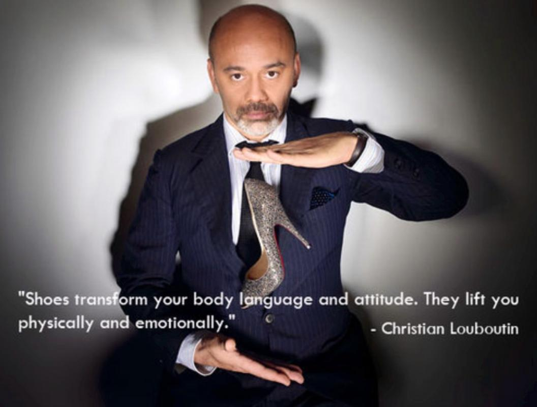 Shoes transform your body language and attitude. They life you physically and emotionally Picture Quote #2