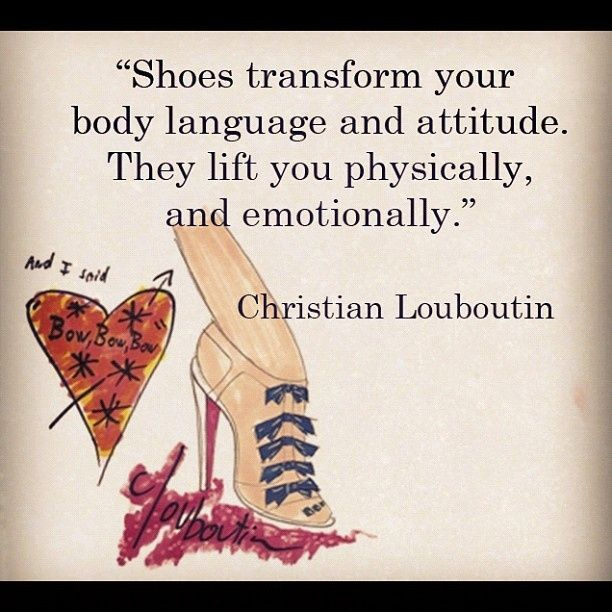 Shoes transform your body language and attitude. They life you physically and emotionally Picture Quote #3