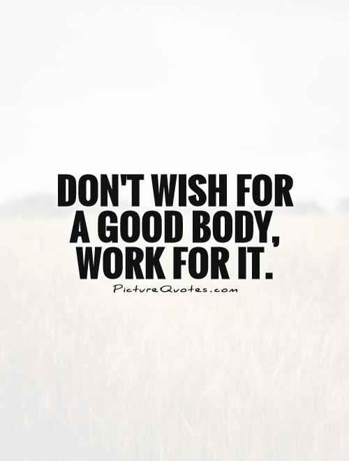 Don't wish for a good body, work for it Picture Quote #1