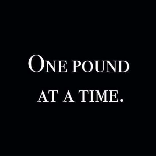 One pound at a time Picture Quote #1