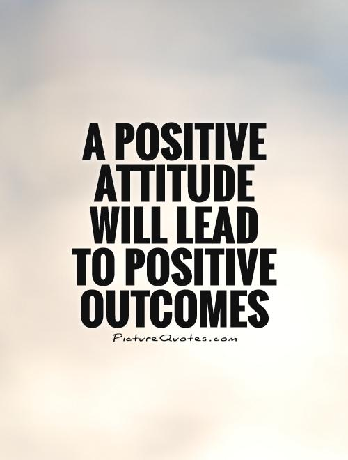 A positive attitude will lead to positive outcomes Picture Quote #1