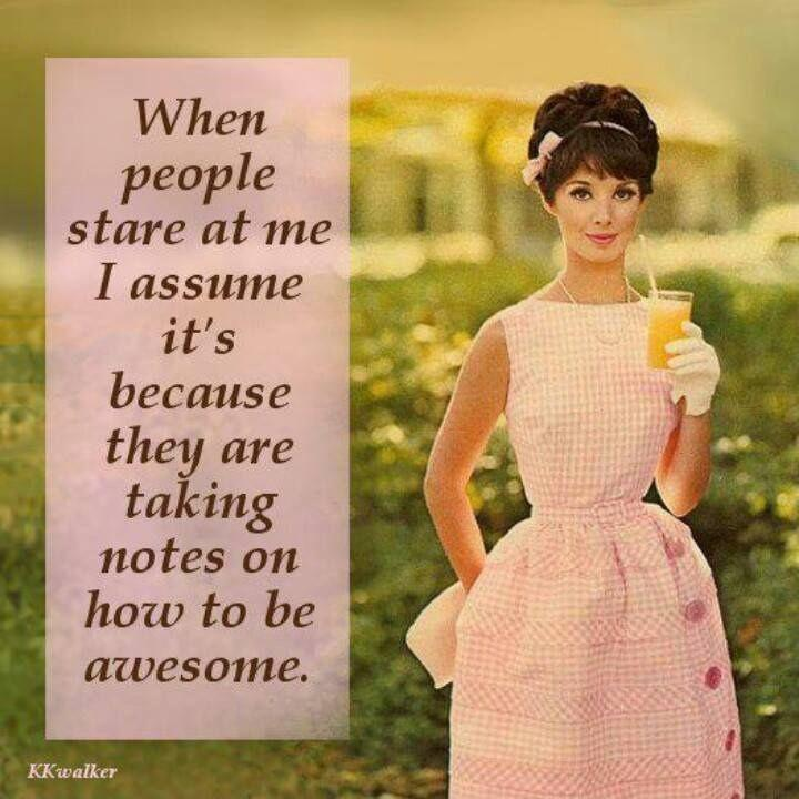 When people stare at me I assume it's because the are taking notes on how to be awesome Picture Quote #1