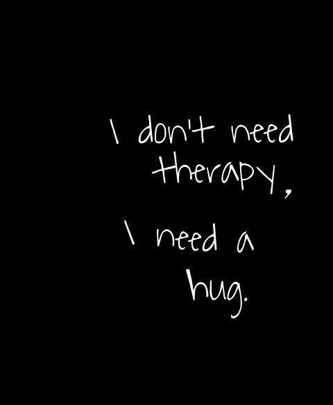 I don't need therapy, I need a hug Picture Quote #1