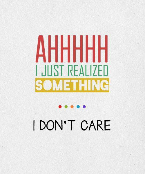 dont care But every now and then, we all get the feeling that we just don't care what other  people think about us anymore some people feel it from time to time some are.