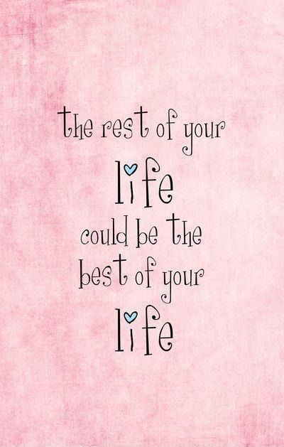 The rest of your life could be the best of your life Picture Quote #1