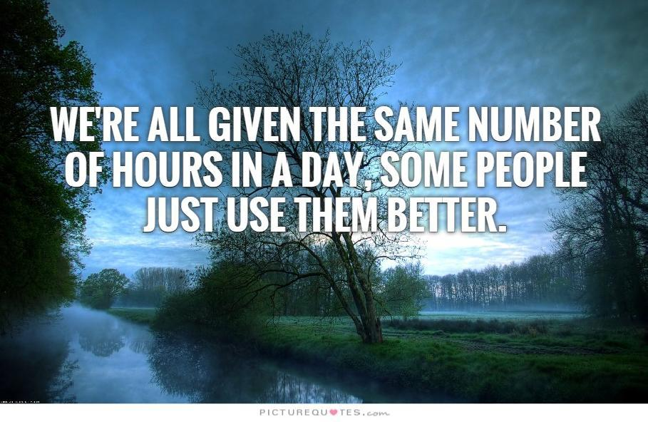 We're all given the same number of hours in a day, some people just use  them better Picture Quote #2