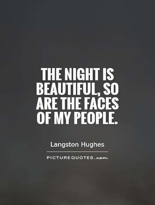 The night is beautiful, So are the faces of my people Picture Quote #1
