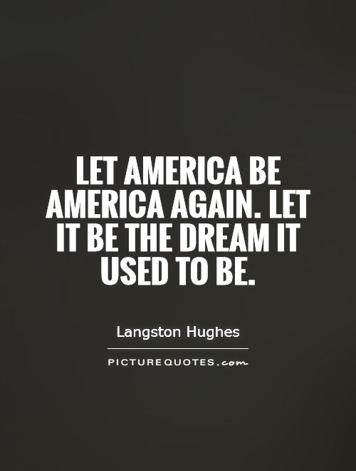 Let America be America again. Let it be the dream it used to be Picture Quote #1