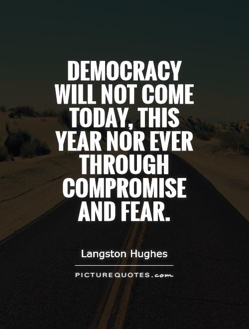 Democracy will not come today, this year nor ever through compromise and fear Picture Quote #1