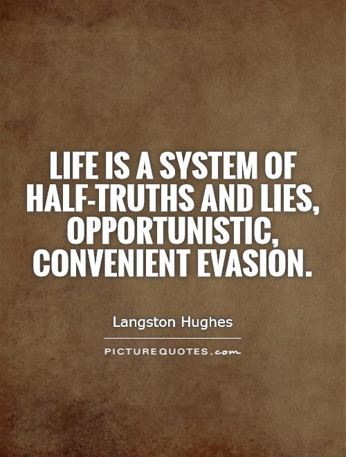 Life is a system of half-truths and lies, Opportunistic, convenient evasion Picture Quote #1