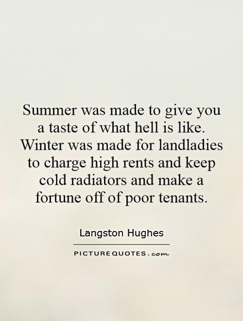 Summer was made to give you a taste of what hell is like. Winter was made for landladies to charge high rents and keep cold radiators and make a fortune off of poor tenants Picture Quote #1