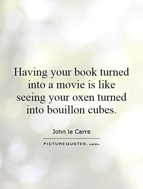 Having your book turned into a movie is like seeing your oxen turned into bouillon cubes Picture Quote #1