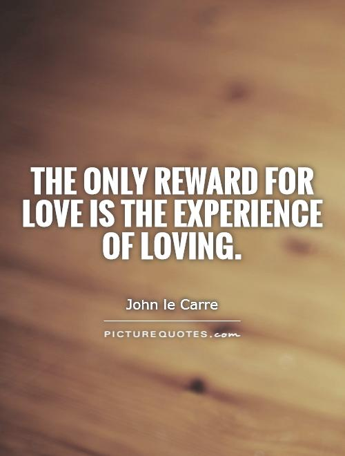 The only reward for love is the experience of loving Picture Quote #1
