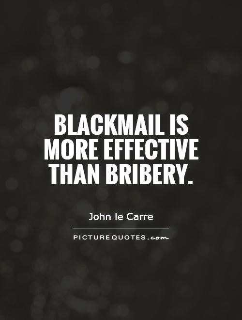 Blackmail is more effective than bribery Picture Quote #1