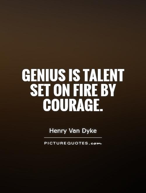 Genius is talent set on fire by courage Picture Quote #1