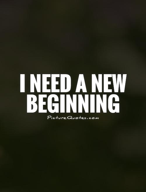 I need a new beginning Picture Quote #1