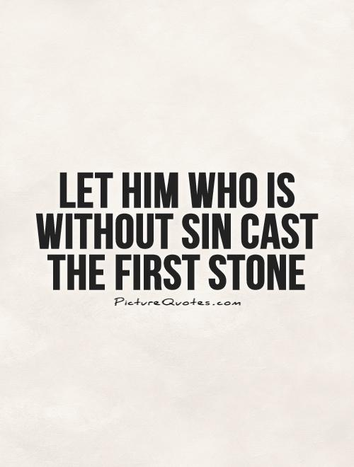 Let him who is without sin cast the first stone Picture Quote #1