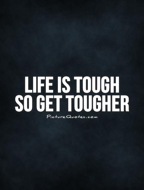 Life is tough  so get tougher Picture Quote #1