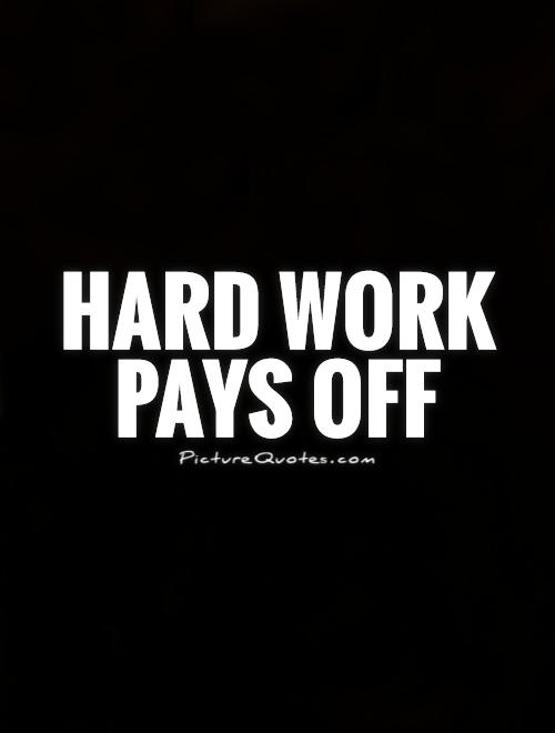 Hard work pays off Picture Quote #1